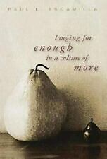 Longing for Enough in a Culture of More: By Paul L Escamilla