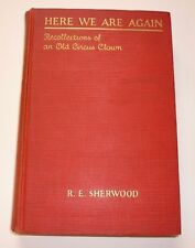 Here  We Are Again: Recollections of an Old Clown by R.E. Sherwood *SIGNED*