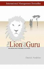 The Lion and the Guru : The Amazing Story of Becoming a Team Leader by Daniel...