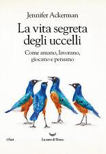 La vita segreta degli uccelli. Come amano, lavorano, gioc... - Ackerman Jenni...