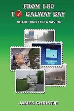 From I-80 to Galway Bay : Searching for a Savior by James Christie (2015,...