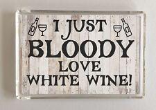 I Just Bloody Love White Wine, Novelty Fridge Magnet, Ideal Gift/Present, Friend