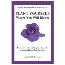 Plant Yourself Where You Will Bloom: How to Turn What Makes You Unique into a Me