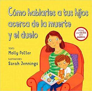 Cómo hablarles a tus hijos acerca de la muerte y el duelo (Spanish Edition) (Spa