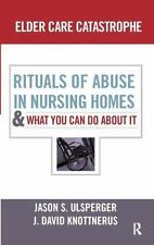 Elder Care Catastrophe: Rituals of Abuse in Nursing Homes (The-ExLibrary