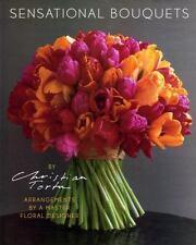 Sensational Bouquets by Christian Tortu: Arrangements by a Master Floral Designe