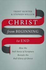 Christ from Beginning to End: How the Full Story of Scripture Reveals the Full