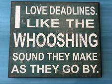 'I LOVE DEADLINES, LIKE THE WHOOSHING SOUND THEY MAKE AS THEY GO BY' PLAQUE
