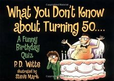 What You Dont Know About Turning 50 by Phil Witte