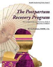 The Postpartum Recovery Program(tm) : How to Rejuvenate Your Hormones, Body,...
