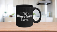 Fish Mug Black Coffee Cup Funny Gift for Angler Fisherman I Fish Therefore I Am