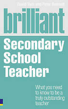 Brilliant Secondary School Teacher: What You Need to Know to be a Truly Outstan…