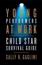 Young Performers at Work: Child Star Survival Guide (Paperback or Softback)