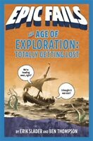 The Age of Exploration: Totally Getting Lost (Epic Fails #4) ' Thompson, Ben