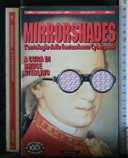 MIRRORSHADES. L'antologia della fantascienza cyberpunk. AA.VV. Bompiani.