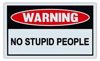 Funny Warning Signs - No Stupid People - Man Cave, Garage, Work Shop