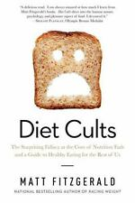 Diet Cults: The Surprising Fallacy at the Core of Nutrition Fads and a Guide to