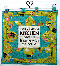 """I only have a kitchen because it came with the house"" Pieced Quilt Wall Hanging"