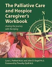 The Palliative Care and Hospice Caregiver's Workbook : Sharing the Journey...