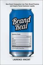 Brand Real: How Smart Companies Live Their Brand Promise and Inspire Fierce Cust
