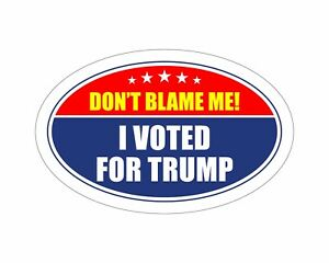 *Oval Car Magnet* Trump 2020 Don t Blame Me I Voted For Trump TO410