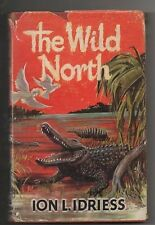 "ION IDRIESS 'THE WILD NORTH""  '1 ST  EDITION' 1960 WITH ORIGINAL D/J"
