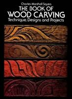 The Book of Wood Carving: Technique, Designs and Projects by Sayers, Charles…