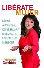 ¡Libérate mujer! (Take Back Your Power): Cómo alcanzar