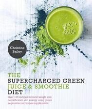 The Supercharged Green Juice and Smoothie Diet by Christine Bailey WT73839