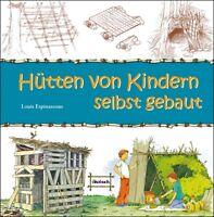 Zelthütten, Laubenhütte, Nomadenhütten, Baumhaus, Tipis selber bauen mit Kindern