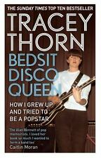 Bedsit Disco Queen : How I Grew up and Tried to Be a Popstar by Tracey Thorn...