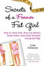 Secrets of a Former Fat Girl: How to Lose Two, Four or More! Dress Sizes--And