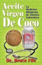 Aceite Virgen de Coco : La Medicina Milagrosa de Nuestra Naturaleza by Bruce...