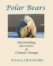 Polar Bears : Outstanding Survivors of Climate Change by Susan Crockford...
