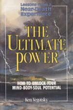 The Ultimate Power: How to Unlock Your Mind-Body-S