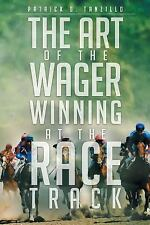 The Art of the Wager Winning at the Race Track by Patrick D. Tanzillo (2016,...