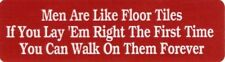 Motorcycle Sticker for Helmets or toolbox #428 Men are like floor tiles if you l