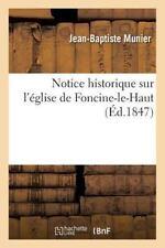 Notice Historique Sur l'Eglise de Foncine-Le-Haut by Munier-J-B (2015,...