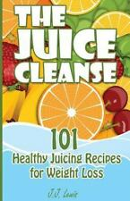 The Juice Cleanse : 101 Healthy Juicing Recipes for Weight Loss by J. J....