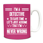 Pink Never Wrong Detective Funny Gift Idea Mug work 063