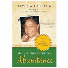Magnetizing Unlimited Abundance: Road Map To...Ensure That Life Gives You What Y