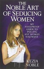 The Noble Art of Seducing Women by Kezia Noble | Paperback Book | 9781843587620