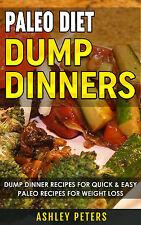 Paleo Diet Dump Dinners: 75 Dump Dinner Recipes for Quick & Easy Paleo Recipes
