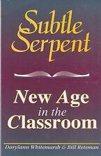 The Subtle Serpent : New Age in the Classroom by Bill Reisman and Darylann White