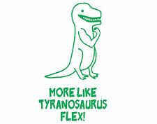 More Like Tyranosaurus Flex Funny t-rex Die Cut Decal Sticker