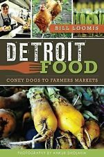 Detroit Food : Coney Dogs to Farmers Markets by Bill Loomis (2014, Paperback)