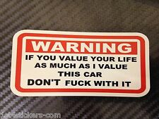 FUNNY WARNING STICKER If u value your life as much as i value this car dont f*ck