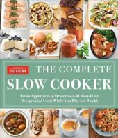 Complete Slow Cooker : From Appetizers to Desserts: 400 Must-Have Recipes Tha...