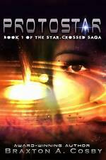 Protostar: The Star-Crossed Saga by Cosby, Braxton A. -Paperback