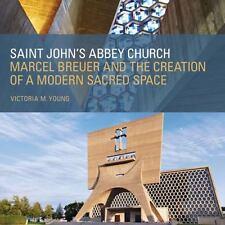 Saint John's Abbey Church: Marcel Breuer and the Creation of a Modern-ExLibrary